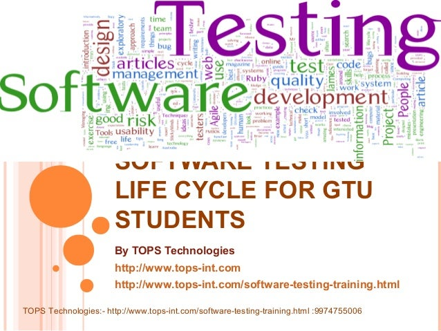 SOFTWARE TESTING LIFE CYCLE FOR GTU STUDENTS By TOPS Technologies http://www.tops-int.com http://www.tops-int.com/software...