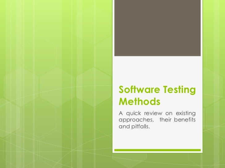 Software TestingMethodsA quick review on existingapproaches, their benefitsand pitfalls.