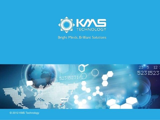 © 2012 KMS Technology