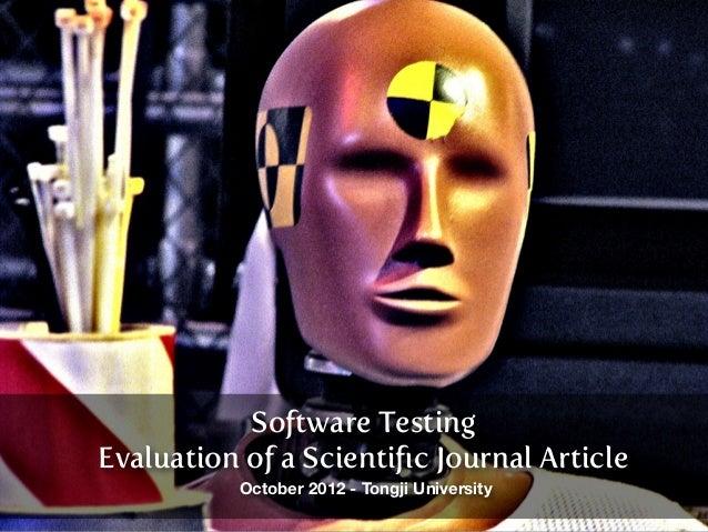 Software TestingEvaluation of a Scientific Journal Article          October 2012 - Tongji University