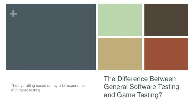 + The Difference Between General Software Testing and Game Testing? Theorycrafting based on my brief experience with game ...