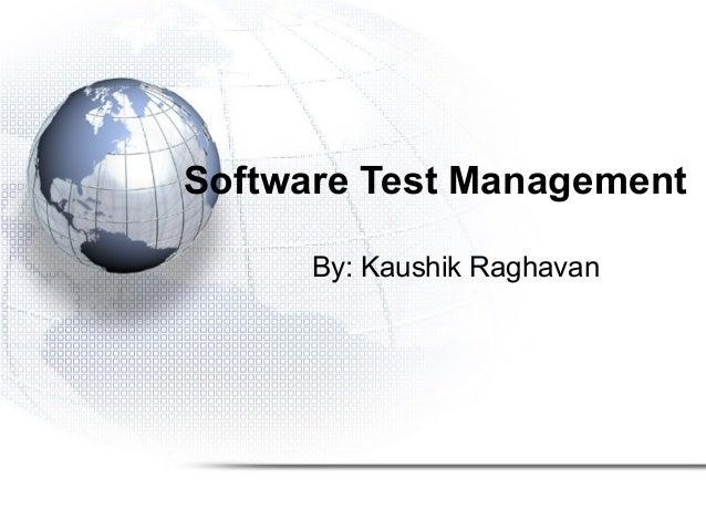 Software Test Management By: Kaushik Raghavan