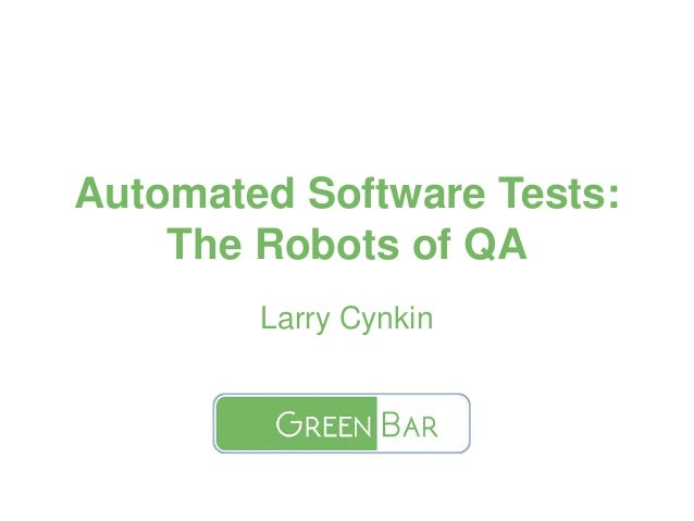Automated Software Tests: The Robots of QA Larry Cynkin