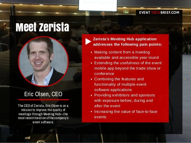 Meet Zerista EVENT BRIEF.COMTECH The CEO of Zerista,Eric Olsen is on a mission to improve the quality of meetings through ...
