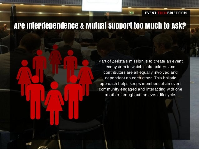 Are Interdependence & Mutual Support too Much to Ask? EVENT BRIEF.COMTECH Part of Zerista's mission is to create an event ...