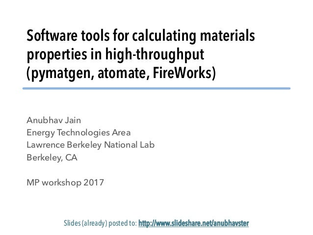 Software tools for calculating materials properties in high-throughput (pymatgen, atomate, FireWorks) Anubhav Jain Energy ...