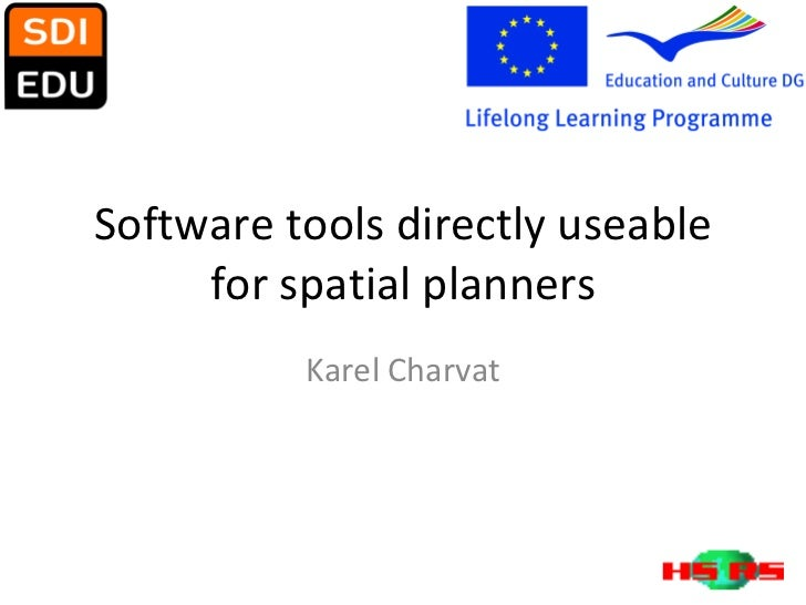 Software tools directly useable for spatial planners Karel Charvat