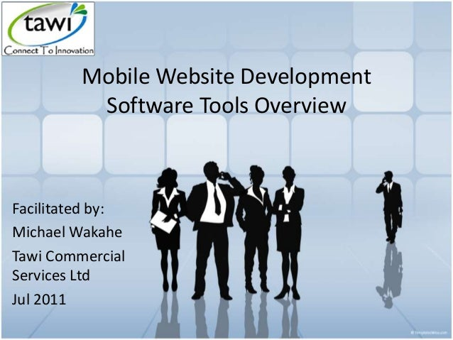 Mobile Website Development Software Tools Overview Facilitated by: Michael Wakahe Tawi Commercial Services Ltd Jul 2011