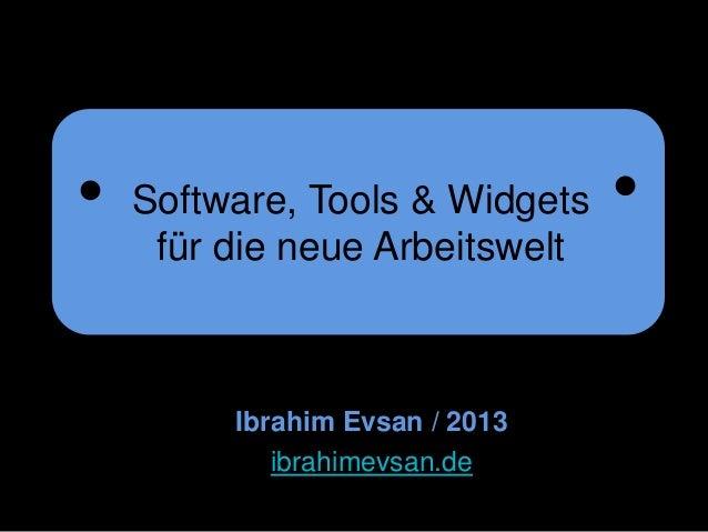 Ibrahim Evsan / 2013 ibrahimevsan.de Software, Tools & Widgets für die neue Arbeitswelt