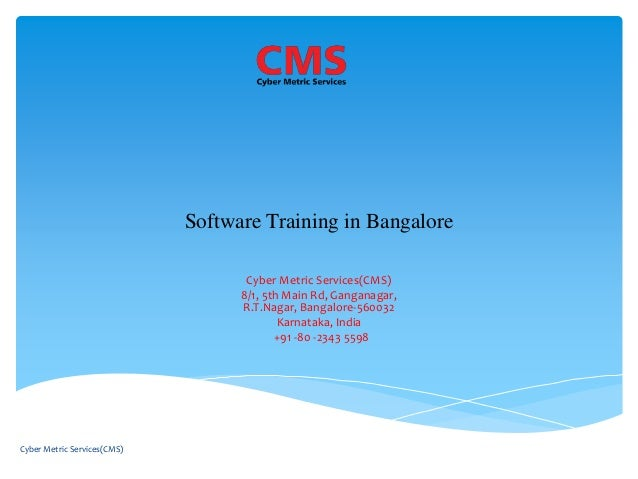Software Training in Bangalore Cyber Metric Services(CMS) 8/1, 5th Main Rd, Ganganagar, R.T.Nagar, Bangalore-560032 Karnat...