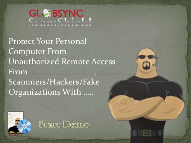 Protect Your PersonalComputer FromUnauthorized Remote AccessFromScammers/Hackers/FakeOrganizations With …..