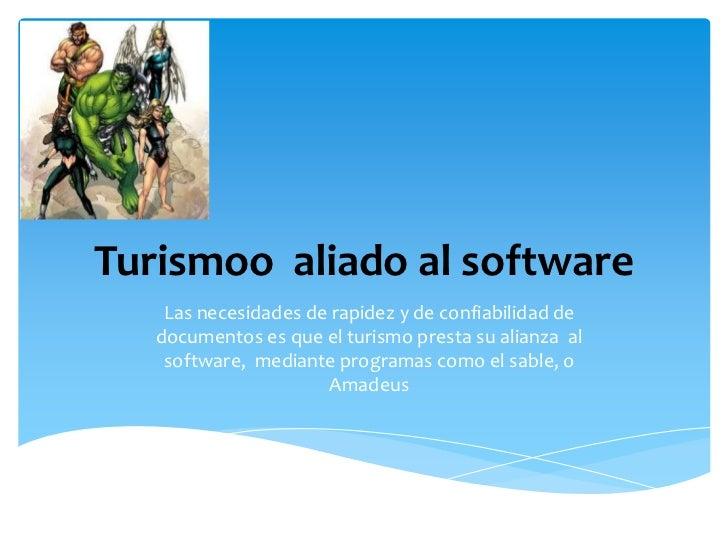 Turismoo aliado al software    Las necesidades de rapidez y de confiabilidad de   documentos es que el turismo presta su a...