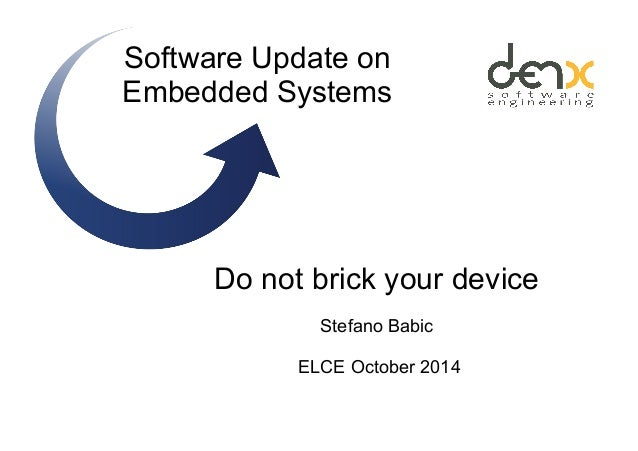 Software Update on Embedded Systems Do not brick your device Stefano Babic ELCE October 2014