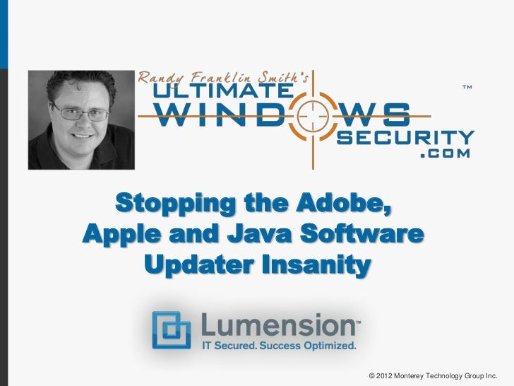 Stopping the Adobe,Apple and Java Software    Updater Insanity                   © 2012 Monterey Technology Group Inc.