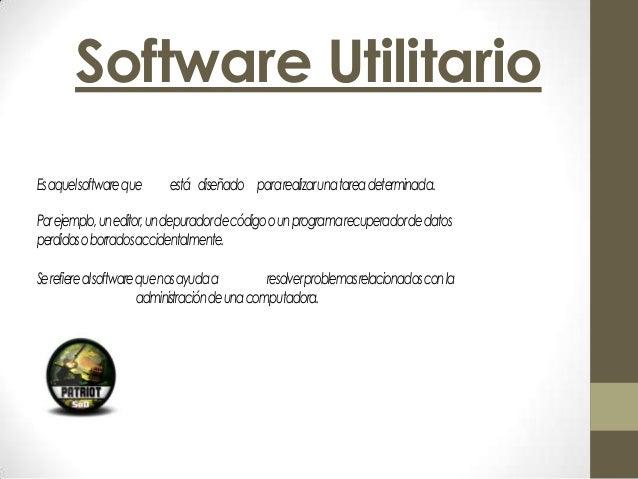 Software Utilitario Esaquelsoftwareque está diseñado pararealizarunatareadeterminada. Porejemplo,uneditor,undepuradordecód...