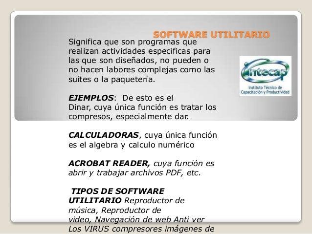 SOFTWARE UTILITARIO Significa que son programas que realizan actividades especificas para las que son diseñados, no pueden...