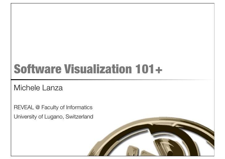 Software Visualization 101+ Michele Lanza  REVEAL @ Faculty of Informatics University of Lugano, Switzerland