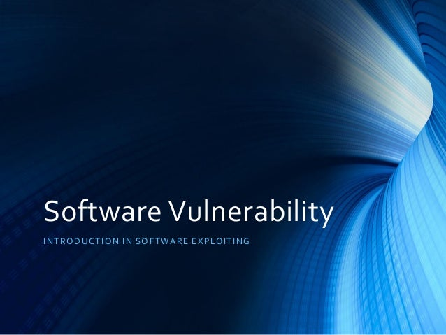 Software Vulnerability INTRODUCTION IN SOFTWARE EXPLOITING