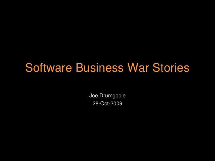 Joe Drumgoole<br />28-Oct-2009<br />Software Business War Stories<br />