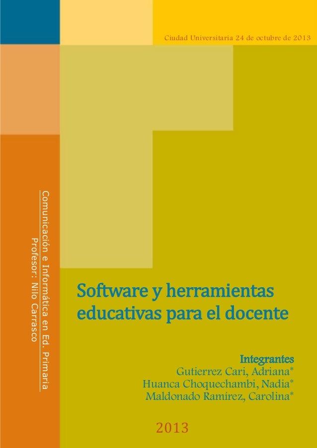 Ciudad Universitaria 24 de octubre de 2013  Comunicación e Informática en Ed. Primaria Profesor: Nilo Carrasco  Software y...