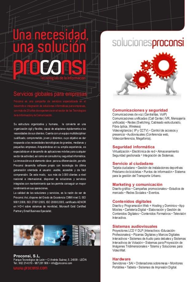 Una necesidad,Una necesidad, una soluciónuna solución www.proconsi.com • Proconsi, S.L. Parque Tecnológico de León C/ Andr...