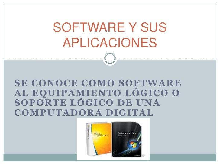 Se conoce como software al equipamiento lógico o soporte lógico de una computadora digital<br />SOFTWARE Y SUS APLICACIONE...