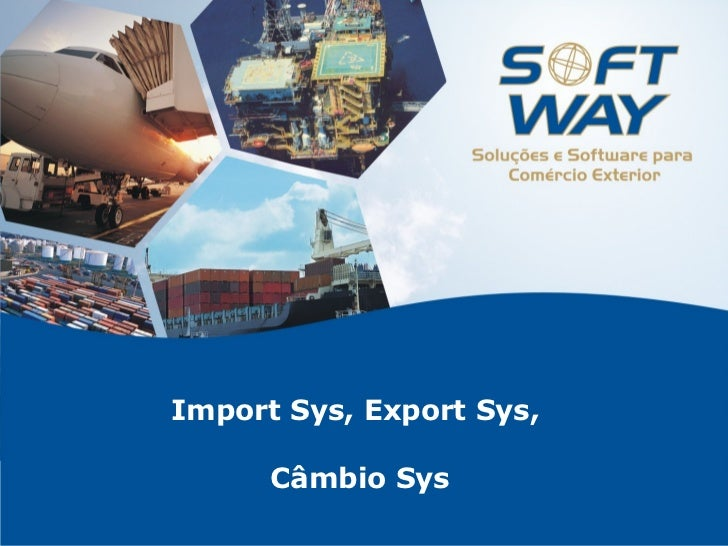 Import Sys, Export Sys,  Câmbio Sys