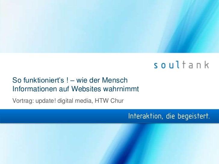 So funktioniert's ! – wie der MenschInformationen auf Websites wahrnimmtVortrag: update! digital media, HTW Chur