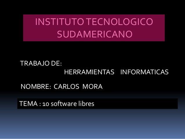 INSTITUTO TECNOLOGICO         SUDAMERICANOTRABAJO DE:              HERRAMIENTAS INFORMATICASNOMBRE: CARLOS MORATEMA : 10 s...