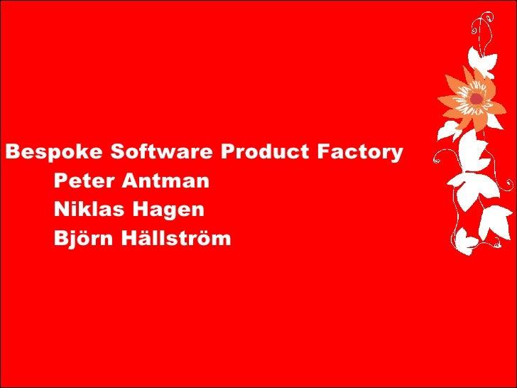 Bespoke Software Product Factory   Peter Antman Niklas Hagen Björn Hällström