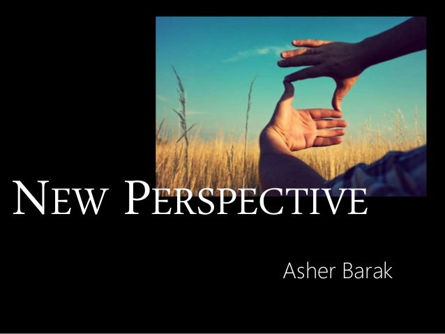 NEW PERSPECTIVE Asher Barak