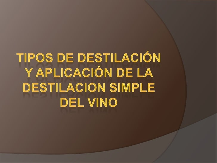 TIPOS DE DESTILACIÓN Y APLICACIÓN DE LA DESTILACION SIMPLE DEL VINO<br />