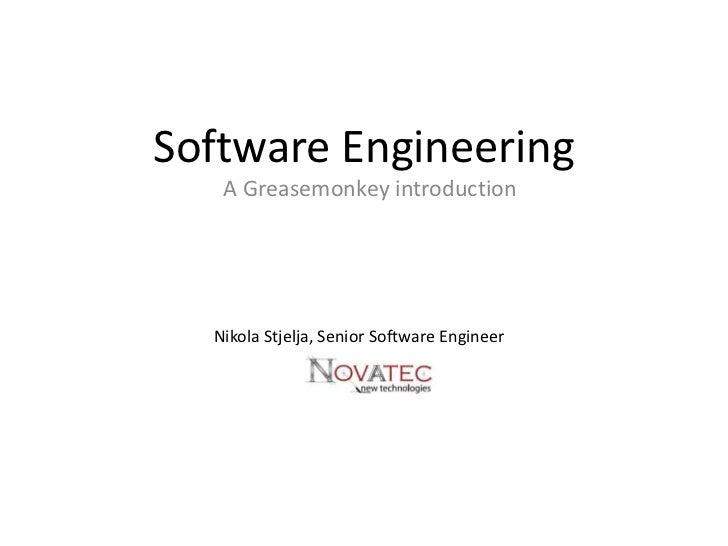 Software Engineering<br />A Greasemonkey introduction<br />Nikola Stjelja, Senior Software Engineer<br />
