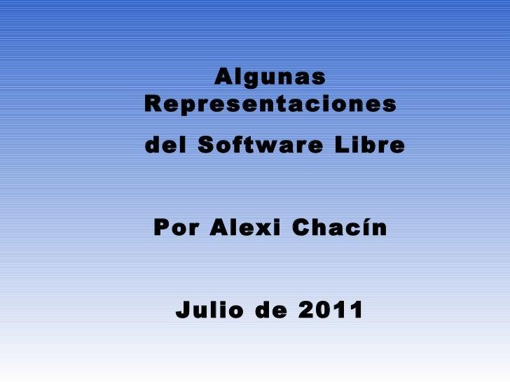 Algunas Representaciones del Software Libre Por Alexi Chacín Julio de 2011