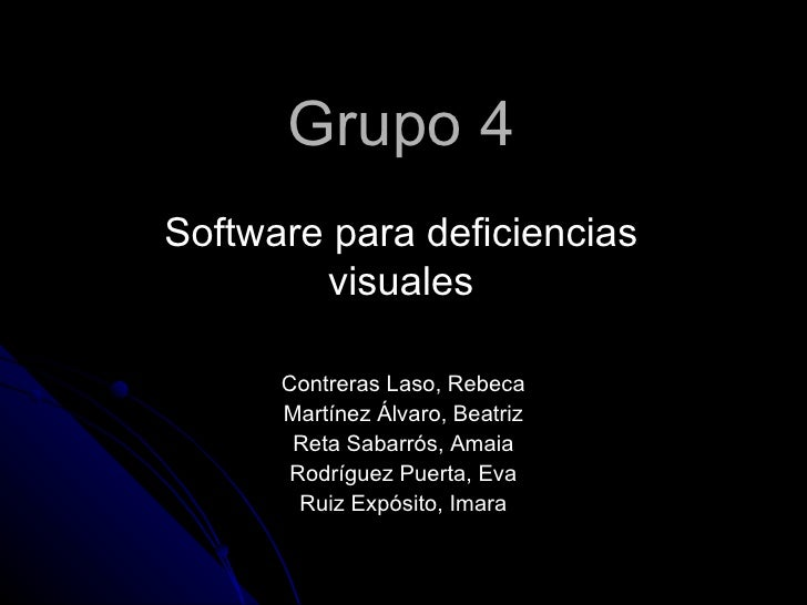 Grupo 4 <ul><li>Software para deficiencias visuales </li></ul>Contreras Laso, Rebeca Martínez Álvaro, Beatriz Reta Sabarró...