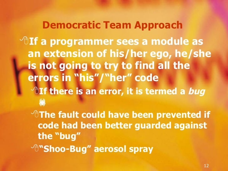 Democratic Team Approach  <ul><li>If a programmer sees a module as an extension of his/her ego, he/she is not going to try...