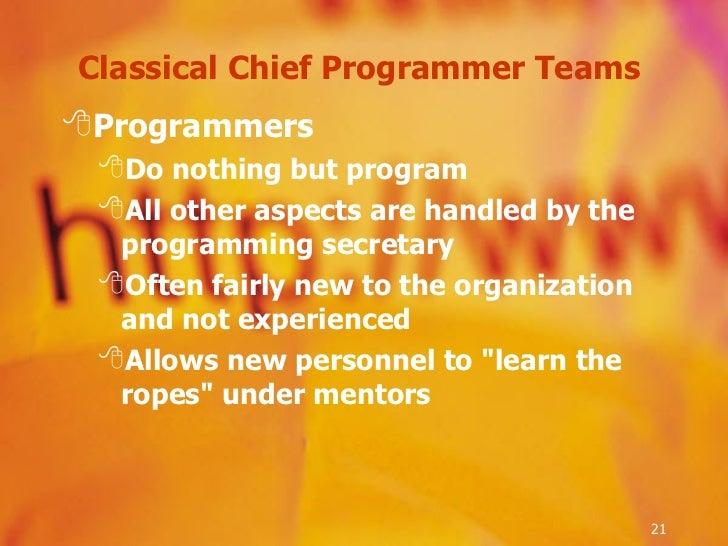 Classical Chief Programmer Teams  <ul><li>Programmers  </li></ul><ul><ul><li>Do nothing but program </li></ul></ul><ul><ul...