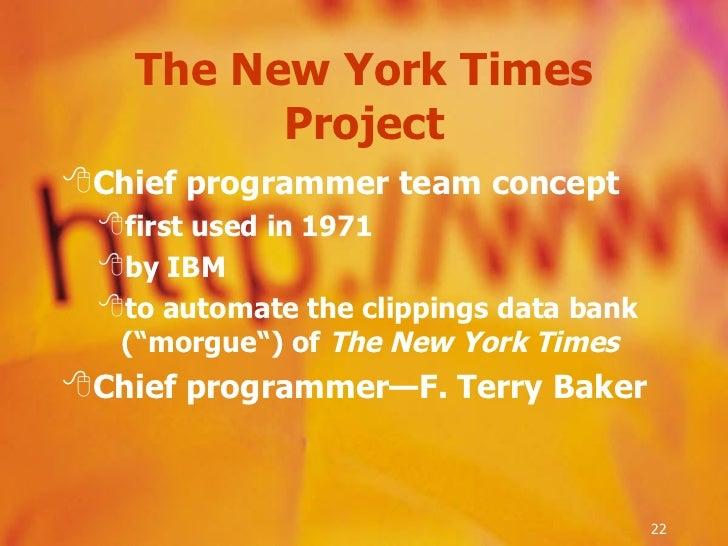 <ul><li>Chief programmer team concept  </li></ul><ul><ul><li>first used in 1971  </li></ul></ul><ul><ul><li>by IBM  </li><...
