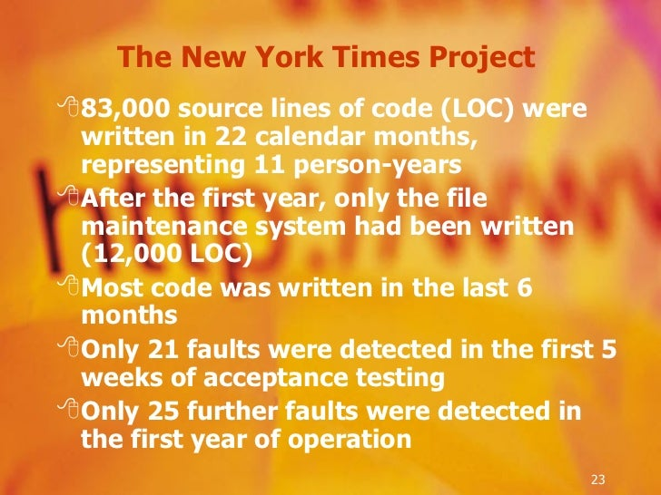 The New York Times Project  <ul><li>83,000 source lines of code (LOC) were written in 22 calendar months, representing 11 ...