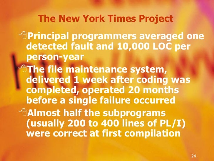 The New York Times Project  <ul><li>Principal programmers averaged one detected fault and 10,000 LOC per person-year </li>...