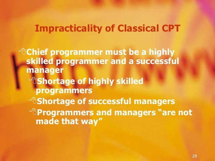 Impracticality of Classical CPT <ul><li>Chief programmer must be a highly skilled programmer and a successful manager </li...