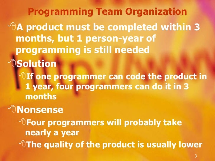 Programming Team Organization <ul><li>A product must be completed within 3 months, but 1 person-year of programming is sti...