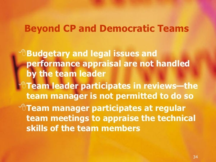 Beyond CP and Democratic Teams  <ul><li>Budgetary and legal issues and performance appraisal are not handled by the team l...
