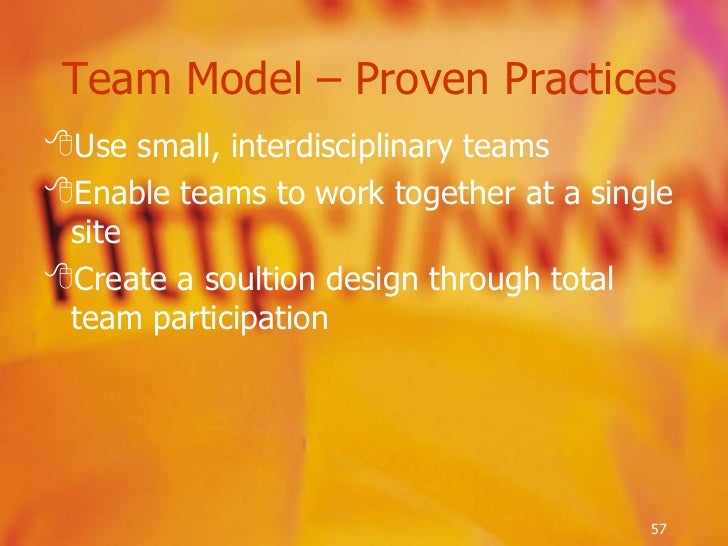 <ul><li>Use small, interdisciplinary teams </li></ul><ul><li>Enable teams to work together at a single site </li></ul><ul>...