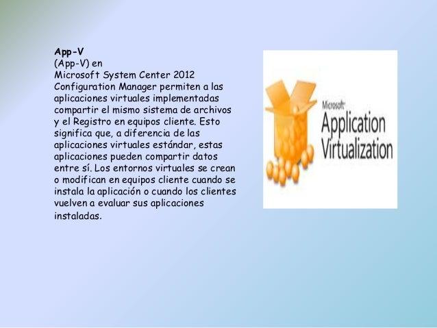 App-V (App-V) en Microsoft System Center 2012 Configuration Manager permiten a las aplicaciones virtuales implementadas co...