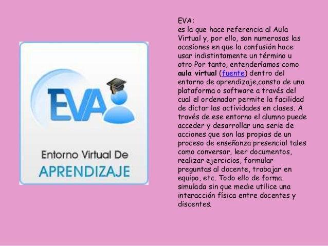 EVA: es la que hace referencia al Aula Virtual y, por ello, son numerosas las ocasiones en que la confusión hace usar indi...