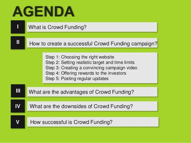 I     What is Crowd Funding?II    How to create a successful Crowd Funding campaign?            Step 1: Choosing the right...
