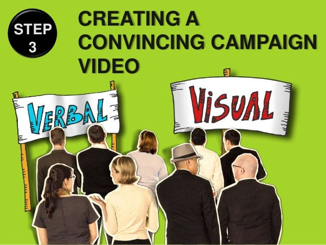 STEP       CREATING A  3    CONVINCING CAMPAIGN       VIDEO