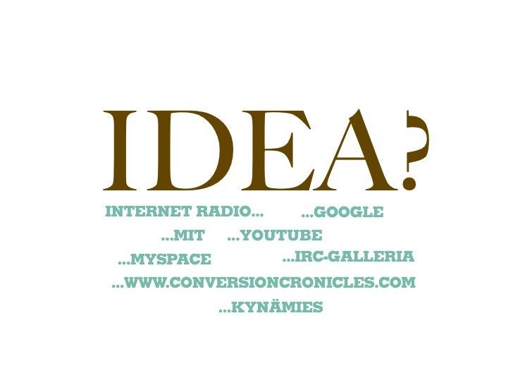 IDEA? INTERNET RADIO...      ...MIT ...YOUTUBE                       ...GOOGLE    ...MYSPACE        ...IRC-GALLERIA ...WWW...
