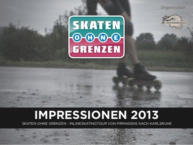 Organisation  IMPRESSIONEN 2013 SKATEN OHNE GRENZEN - INLINESKATINGTOUR VON PIRMASENS NACH KARLSRUHE
